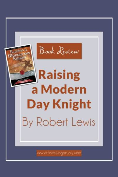 Raising a Modern Day Knight: Book Review | Feasting On Joy