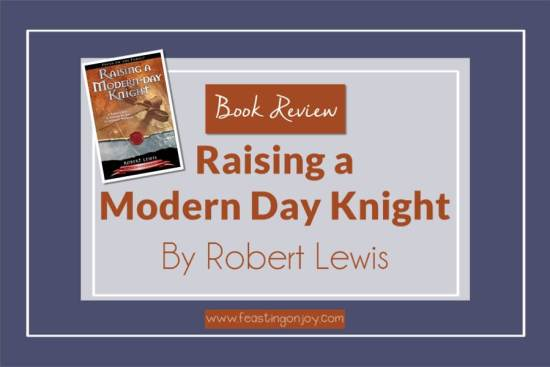 Raising a Modern Day Knight: Book Review 1 | Feasting On Joy