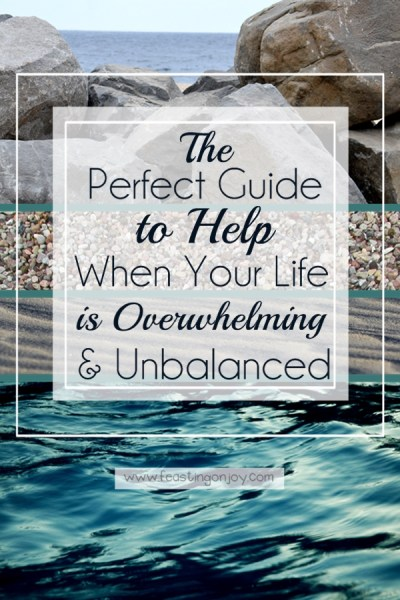 The Perfect Guide to Help When Your Life is Overwhelming & Unbalanced | Feasting On Joy