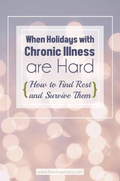 When Holidays with Chronic Illness are Hard {How to Find Rest & Survive Them} | Feasting On Joy