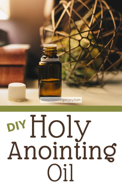 DIY Holy Anointing Oil | Feasting On Joy