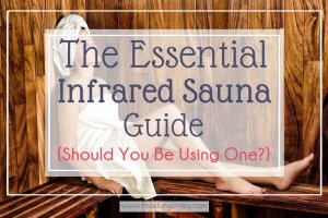 The Essential Infrared Sauna Guide {Should You be Using One?}