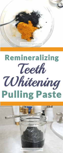 Teeth Whitening, Remineralizing Teeth Whitening Pulling Paste | Feasting On Joy