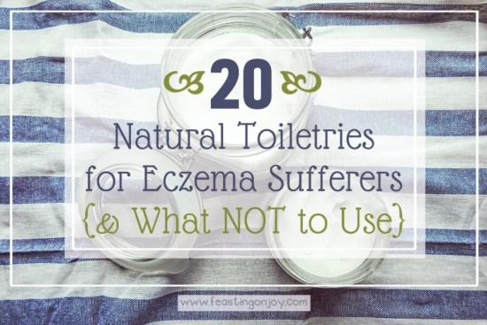 20 Natural Toiletries for Eczema Sufferers {& What NOT to Use} 1 | Feasting On Joy