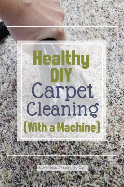 Healthy DIY Carpet Cleaning { With a Machine} | Feasting On Joy