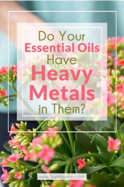 Do Your Essential Oils Have Heavy Metals in Them? | Feasting On Joy