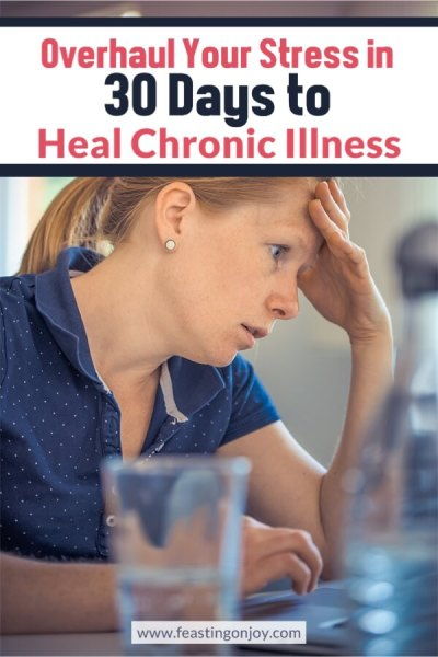 Overhaul Your Stress in 30 Days to Heal Chronic Illness | Feasting On Joy