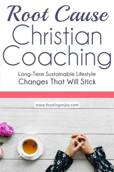 Root Cause Christian Coaching {Long Term, Sustainable Lifestyle Changes That Will Stick} | Feasting On Joy