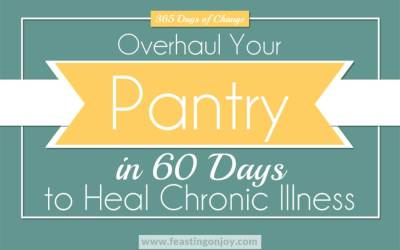 Overhaul Your Pantry in 60 Days to Heal Chronic Illness | Feasting On Joy