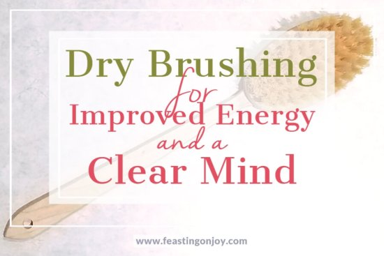 Dry Brushing for Improved Energy and a Clear Mind 1 | Feasting On Joy