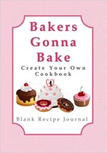 Bakers Gonna Bake Create Your Own Cookbook for the Paleo Baker | Feasting On Joy