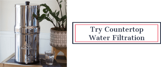 Try Countertop Filtration | Feasting On Joy