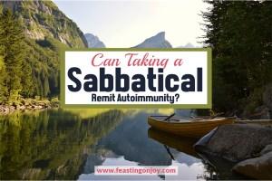 Can Taking a Sabbatical Remit Autoimmunity? | Feasting On Joy