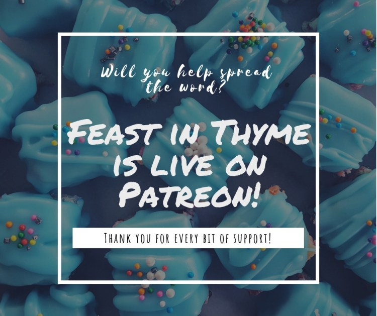 Patreon Launch! | FeastInThyme.com