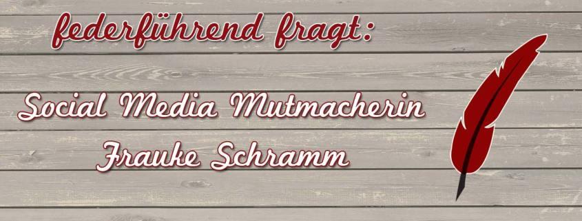 Social Media Mutmacherin Frauke Schramm im Internview