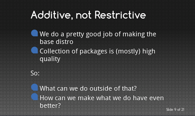 We do a pretty good job of making the base distro. What can we do outside of that? What can we improve?
