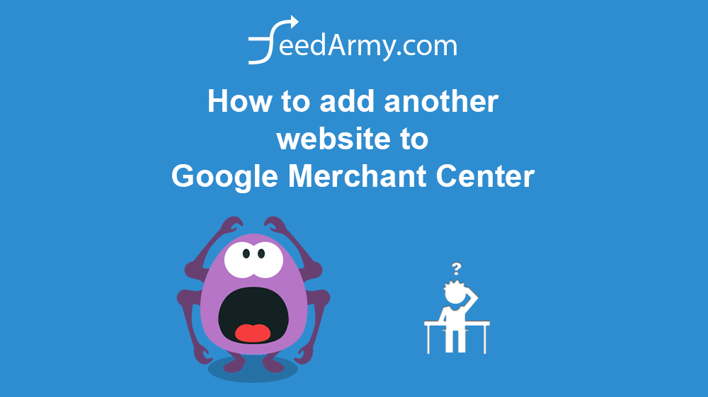 How to add another website to Google Merchant Center