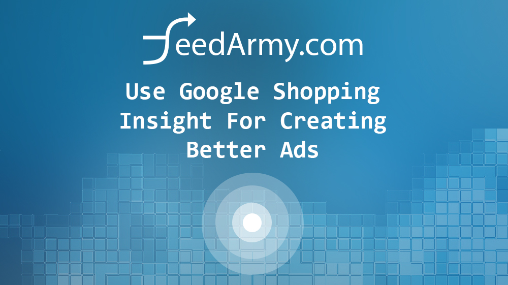Use Google Shopping Insight For Creating Better Ads