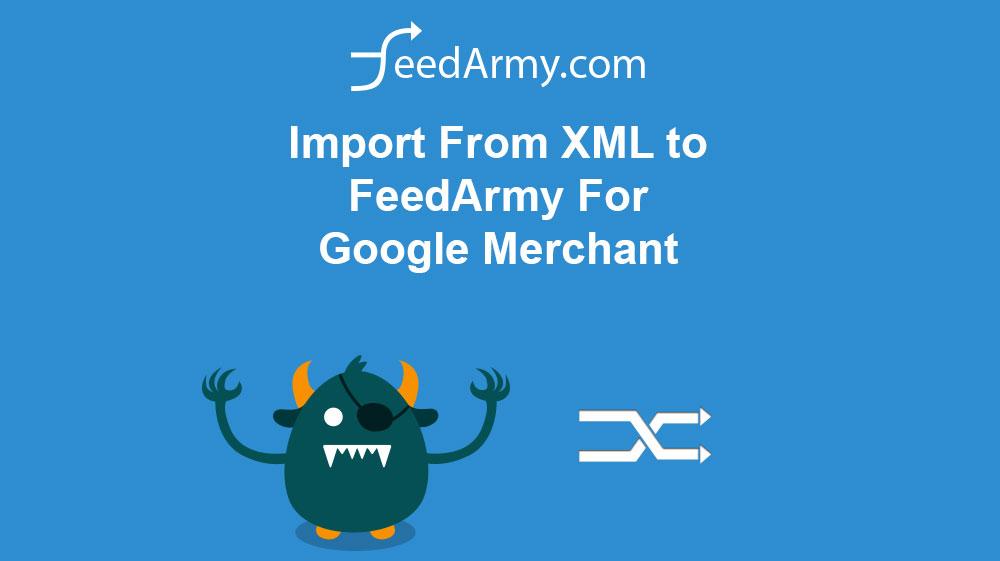 Import From XML to FeedArmy For Google Merchant