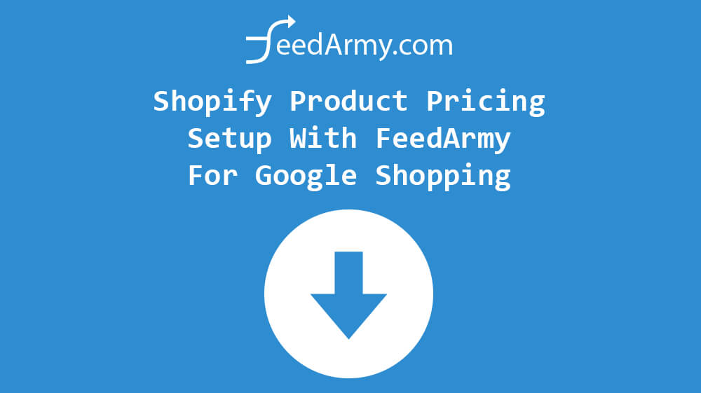 Shopify Product Pricing Setup With FeedArmy For Google Shopping