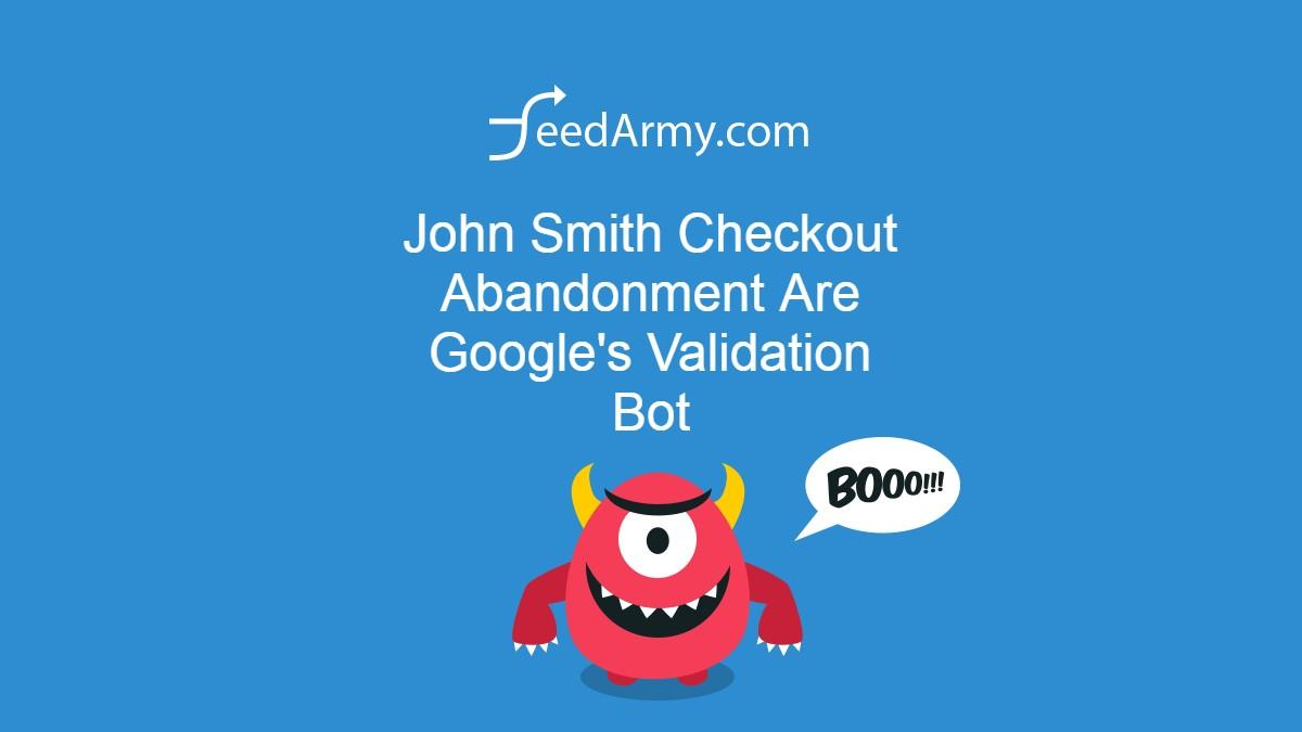 John Smith Checkout Abandonment Are Google's Validation Bot