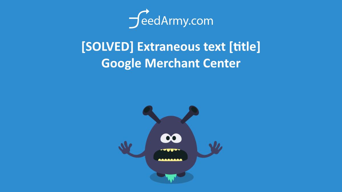 [SOLVED] Extraneous text [title] Google Merchant Center