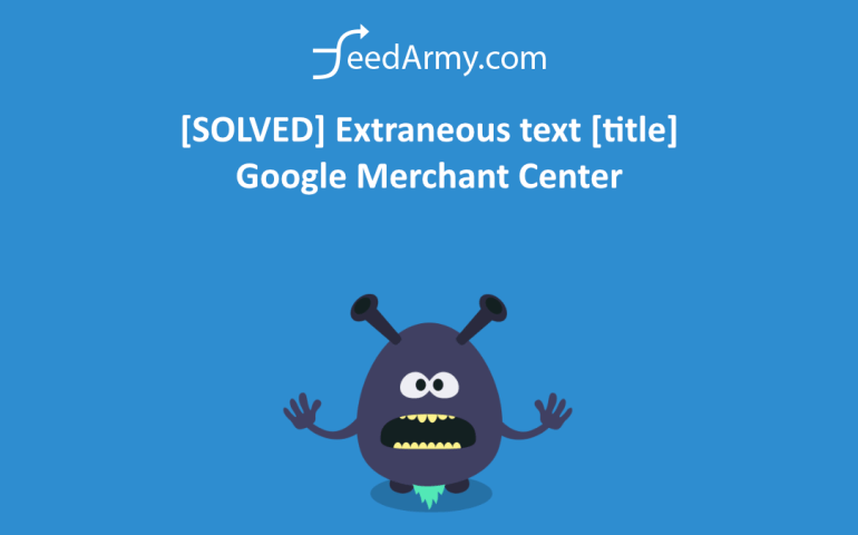 [SOLVED] Extraneous text [title] Google Merchant Center
