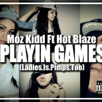 "NEW ARTIST: Moz Kidd Debuts ""Playin' Games (Ladies.Is.Pimps.Too)"" ft. Blaze 