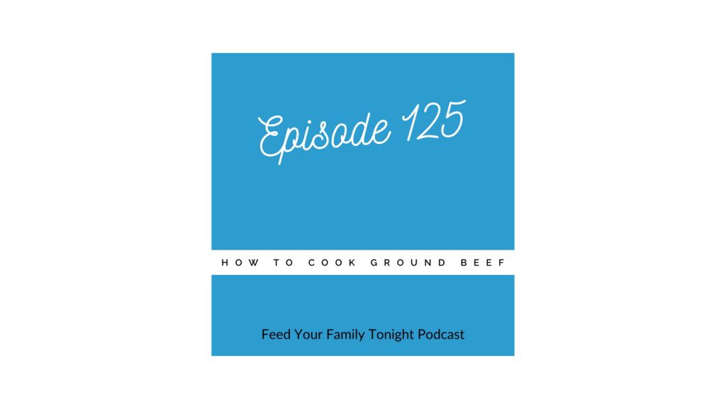 Episode 125 is about How to cook ground beef