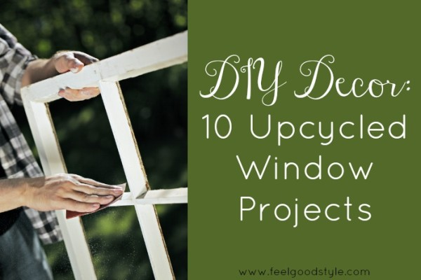 DIY Decor: 10 Upcycled Window Projects