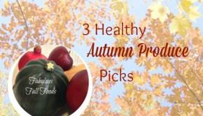 Fall Foods 3 Healthy Autumn Produce Picks