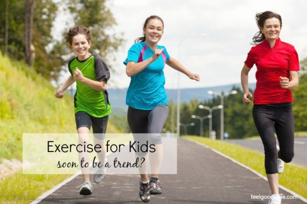 Exercise for Kids is Almost Trendy. Almost.