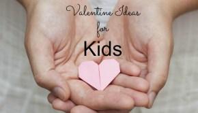 7 Valentine Ideas for Kids