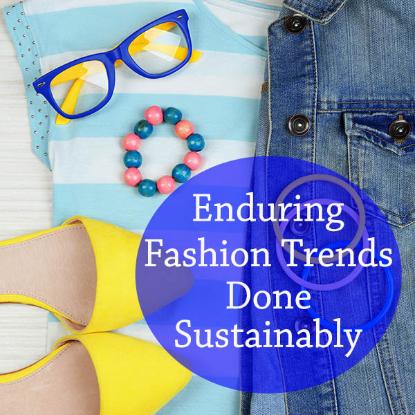 Enduring fashion trends done sustainably!
