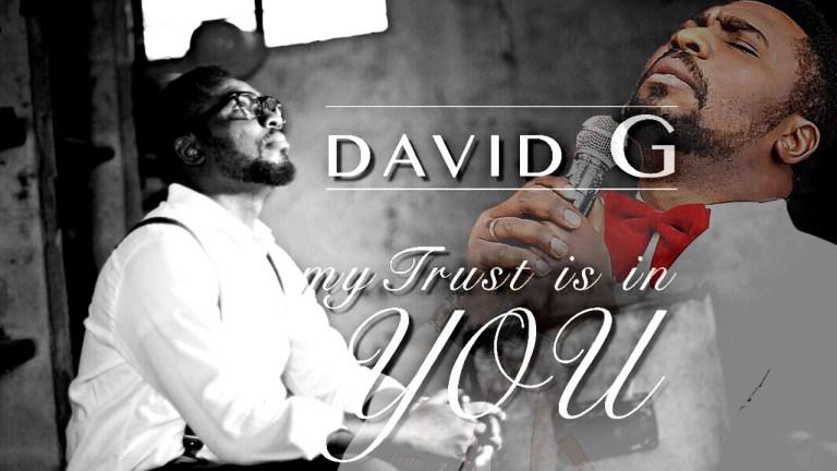 David G – My Trust Is In You (Mp3 Download + Lyrics)