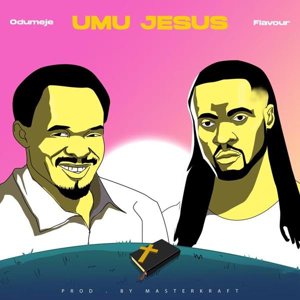 Odumeje ft. Flavour – Umu Jesus (Mp3 Download + Lyrics)