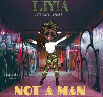 Not A Man – Liyia(Mp3 Download + Lyrics)