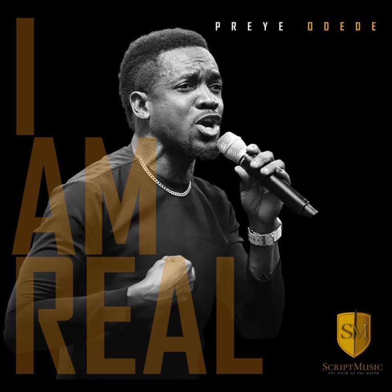Preye Odede – I Am Real (Mp3 Download + Lyrics)
