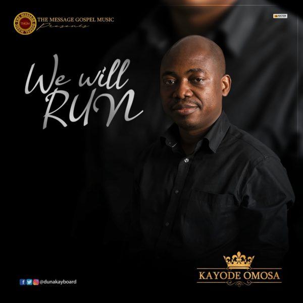 We will Run – Kayode Omosa (Mp3 Download + Lyrics)