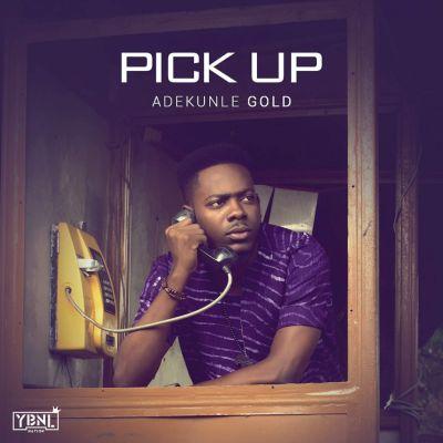 Adekunle Gold – Pick up (Mp3 Download + Lyrics)