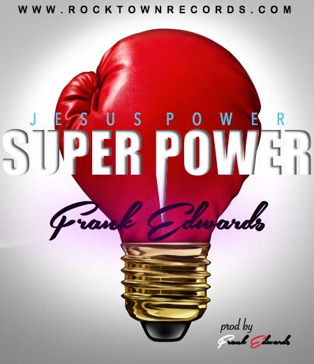 Frank Edwards – Jesus power (Mp3 Download + Lyrics)