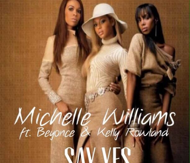 Michell Williams ft Beyonce & Kelly Rowland – Say yes (Mp3 Download + Lyrics)