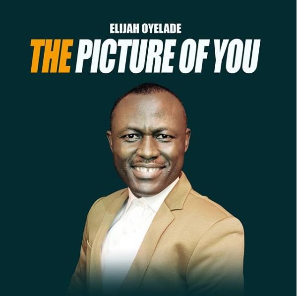 The picture of you – Elijah Oyelade (Mp3 Download + Lyrics)