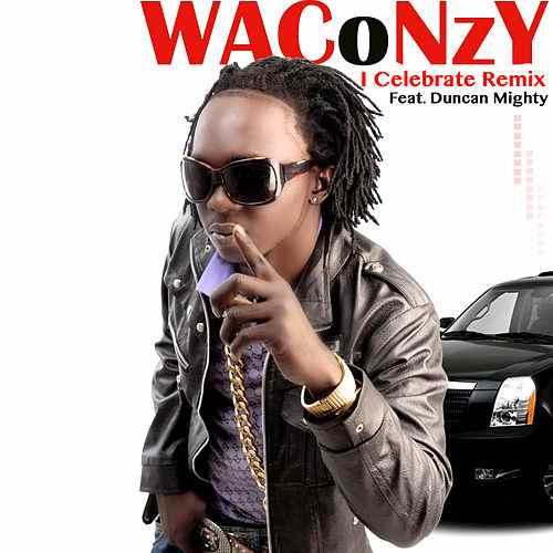Waconzy / Duncan Mighty – I celebrate rmx (Mp3 Download + Lyrics)