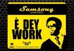 E Dey Work – Samsong (Mp3 Download + Lyrics)