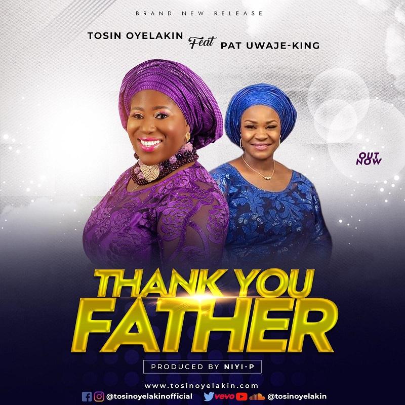 Tosin Oyelakin – Thank You Father Feat Pat Uwaje King (Mp3 Download + Lyrics)