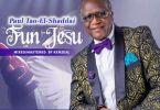 Paul Tao- Elshaddai – Gbe Body Fun Jesu (Mp3 Download + Lyrics)