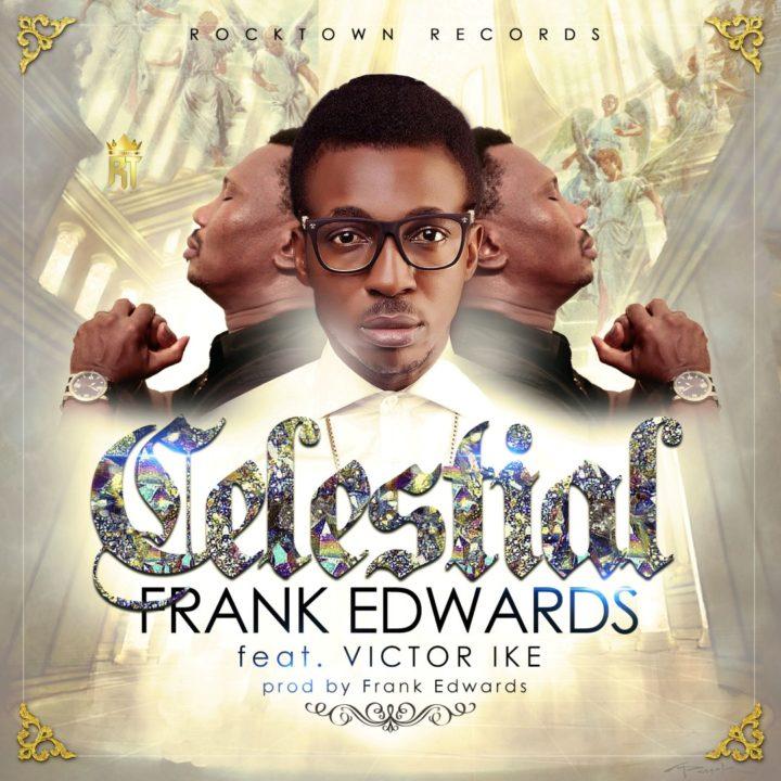 Frank Edwards Ft. Victor Ike – Celestial (Mp3 Download + Lyrics)