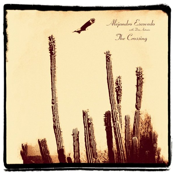 Alejandro Escovedo: The Crossing