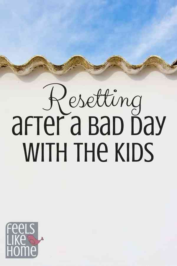 What happens when you've had a really, really bad day with your kids? Stay-at-home moms need encouragement to reset and turn the bad day around. You are a good mom even when you struggle with a bad day.